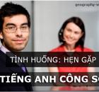 tinh-huong-hen-gap-tieng-anh-giao-tiep-cong-so-2